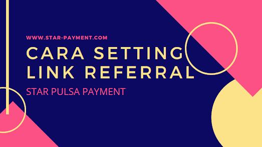 Setting Link Referral Aplikasi Star Pulsa