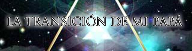 http://www.luzsanacioncosmica.com/2017/07/la-transicion-de-mi-papa.html