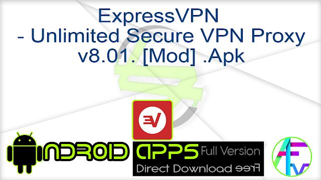 ExpressVPN – Unlimited Secure VPN Proxy v8.01. [Mod] .Apk