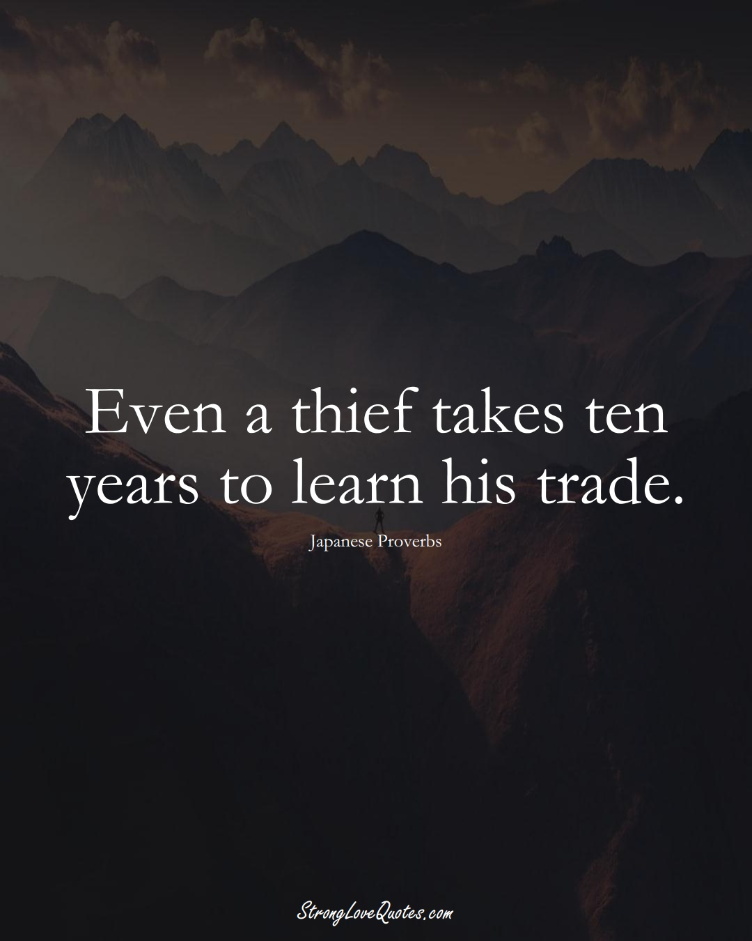 Even a thief takes ten years to learn his trade. (Japanese Sayings);  #AsianSayings