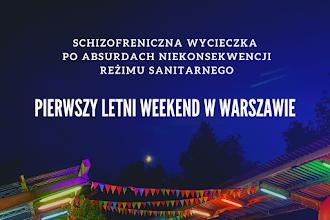 Pierwszy letni weekend w Warszawie – schizofreniczna wycieczka po absurdach niekonsekwencji reżimu sanitarnego