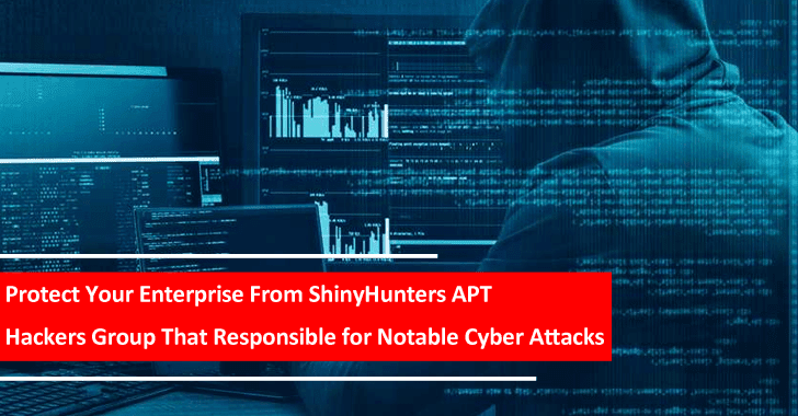 Protect Your Enterprise From ShinyHunters APT Hackers Group That Responsible for Notable Cyber Attacks