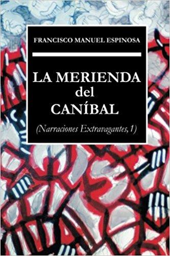 """""""La merienda del caníbal (Narraciones Extravagantes, 1)"""" de Francisco Manuel Espinosa"""