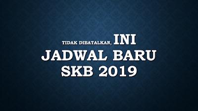 Tidak Dibatalkan, Ini Jadwal Baru SKB 2019