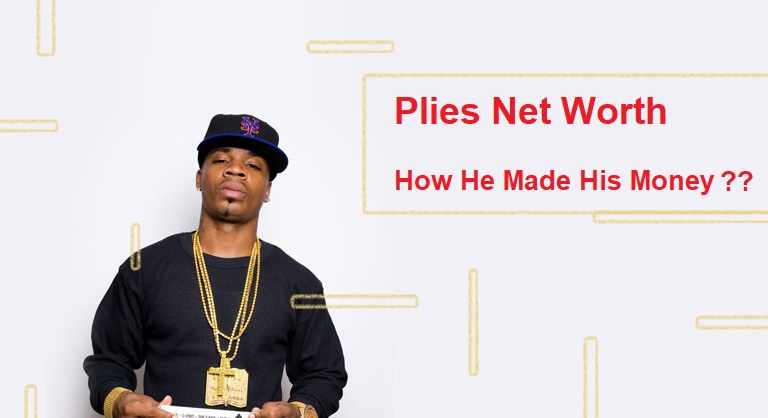 Plies Net Worth 2020, and How He Made His Money
