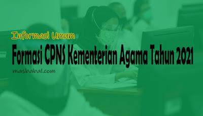 Berdasarkan Pengumuman Nomor: P-3023/SJ/B.II.2/KP.00.2/07/2021 Tentang Pelaksanaan Seleksi Calon Pegawai Negeri Sipil (CPNS) Kementerian Agama Republik Indonesia Tahun Anggaran 2021