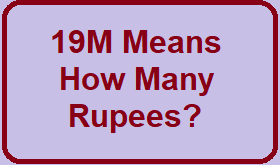 19M Means How Many Rupees?