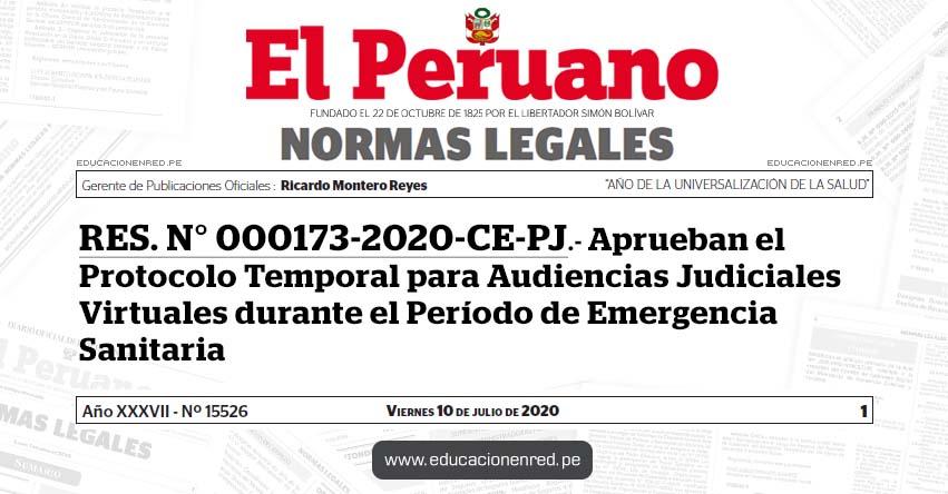 RES. N° 000173-2020-CE-PJ.- Aprueban el Protocolo Temporal para Audiencias Judiciales Virtuales durante el Período de Emergencia Sanitaria