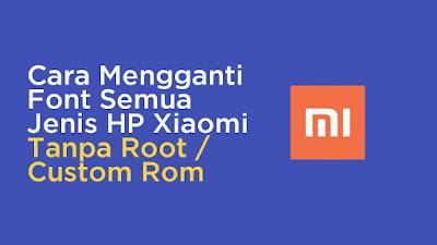 Cara Mudah Mengganti Font di Semua Handphone Xiaomi Tanpa Root & Custom Room