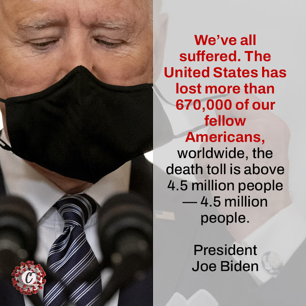 We've all suffered. The United States has lost more than 670,000 of our fellow Americans, worldwide, the death toll is above 4.5 million people — 4.5 million people. — President Joe Biden