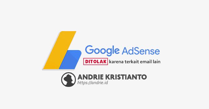 Google Adsense Ditolak Karena Terkait Dengan Email Lain