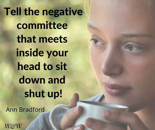 """""""Tell the negative committee that meets inside your head to sit down and shut up!"""" – Ann Bradford"""