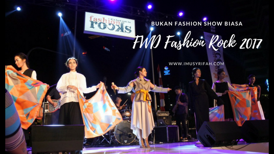 FWD Fashion Rocks 2017: Bukan Fashion Show Biasa