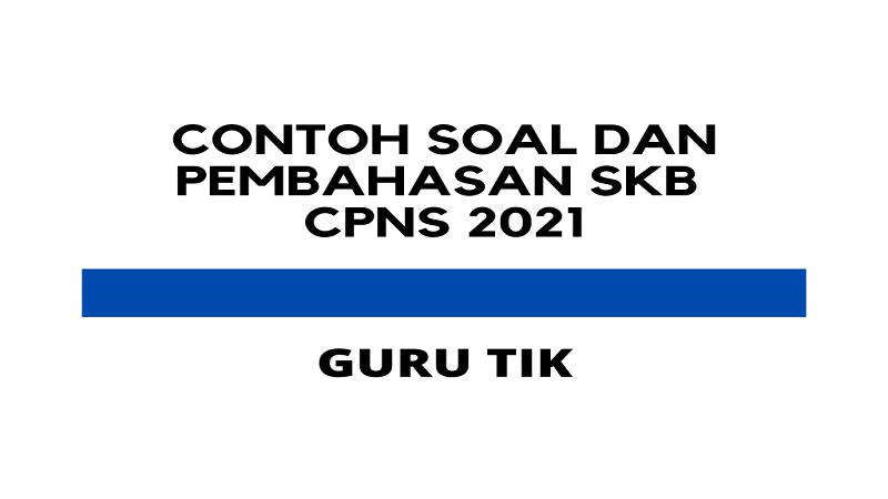 Contoh Soal Dan Pembahasan SKB Guru TIK 2021