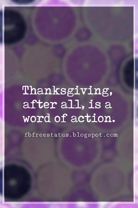 Inspirational Quotes About Thanksgiving And Gratitude, Thanksgiving, after all, is a word of action.-W.J. Cameron
