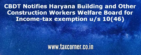 cbdt-notifies-haryana-building-and-other-construction-workers-welfare-board-for-income-tax-exemption-us-10-46