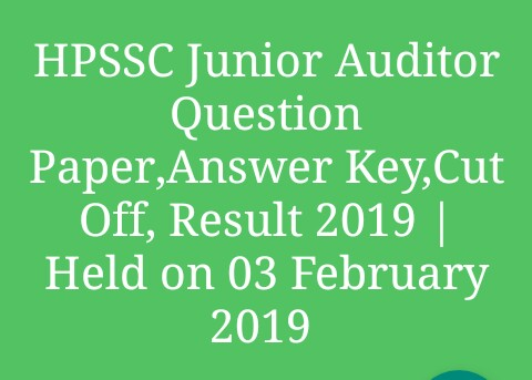 HPSSC Junior Auditor Question Paper,Answer Key,Cut Off, Result 2019 | Held on 03 February 2019 |