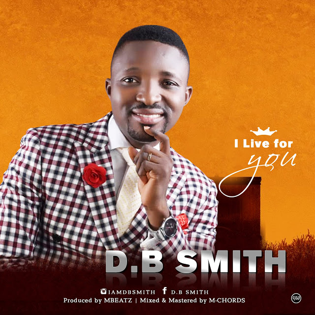 MUSIC: D.B Smith - I Live For You | Mp3 Audio & Lyrics | MP3 DOWNLOAD