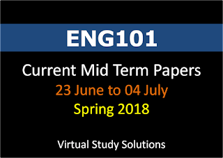 ENG101 Current Mid Term Papers Spring 2018 - 23 June to 04 July