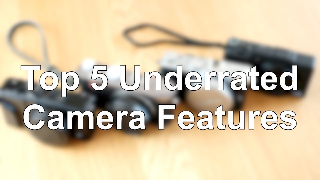 Top 5 Underrated Camera Features