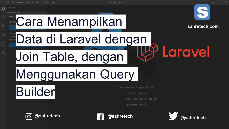 Cara Menampilkan Data di Laravel dengan Join Table, dengan Menggunakan Query Builder
