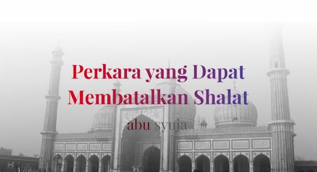 https://abusyuja.blogspot.com/2019/08/perkara-yang-dapat-membatalkan-shalat.html