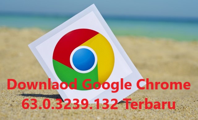 Download Google Chrome 63.0.3239.132 Terbaru Offline Installer