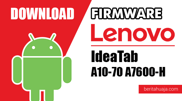 Download Firmware / Stock ROM Lenovo IdeaTab A10-70 A7600-H