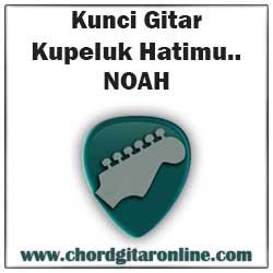Chord Kunci Gitar NOAH Kupeluk Hatimu