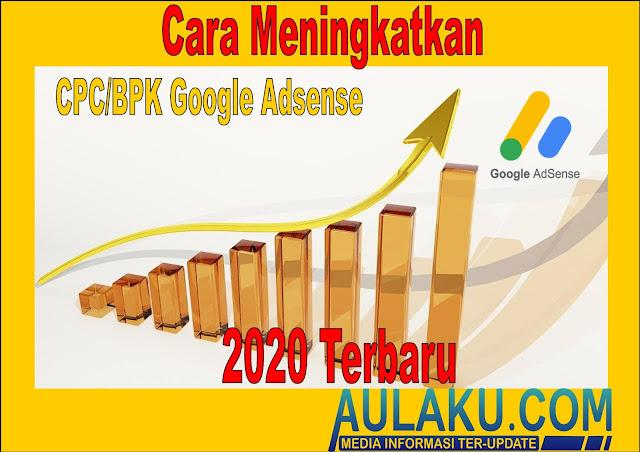 Cara Meningkatkan CPC/BPK Google Adsense 2020