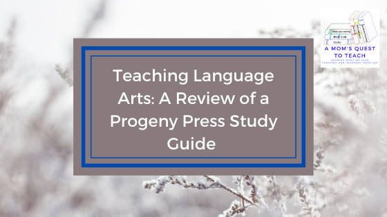 text: Teaching Language Arts: A Review of Progeny Press Study Guide; background image of snow; logo of A Mom's Quest to Teach