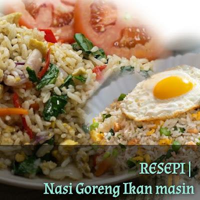 Resepi Nasi Goreng Ikan Masin