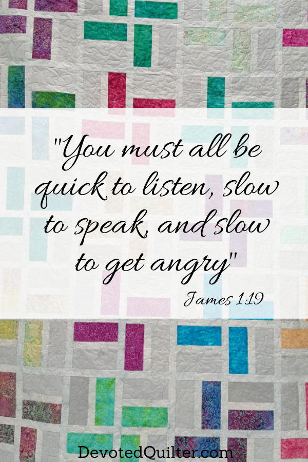 You must all be quick to listen, slow to speak, and slow to get angry | DevotedQuilter.com