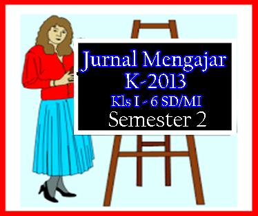 Cara-Cara Menyusun Jurnal Mengajar K13 Kelas 1 Hingga Kelas 6 SD/MI Semester 2