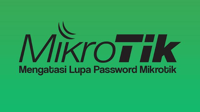 Cara mengatasi lupa password mikrotik