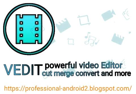 تحميل اقوى تطبيق قص و دمج الفيديوهات VEdit آخر إصدار لأجهزة وهواتف الأندرويد