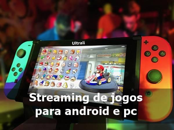 Streaming de jogos para android e pc