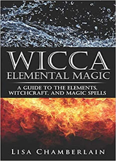 Wicca Elemental Magic: A Guide to the Elements, Witchcraft, and Magic