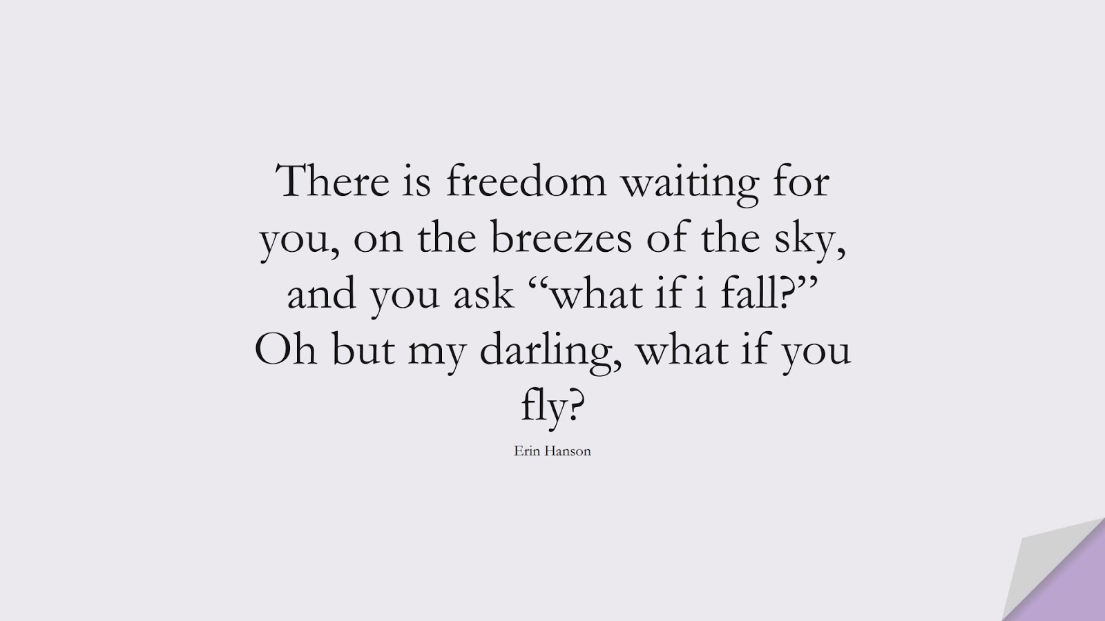 """There is freedom waiting for you, on the breezes of the sky, and you ask """"what if i fall?"""" Oh but my darling, what if you fly? (Erin Hanson);  #LifeQuotes"""