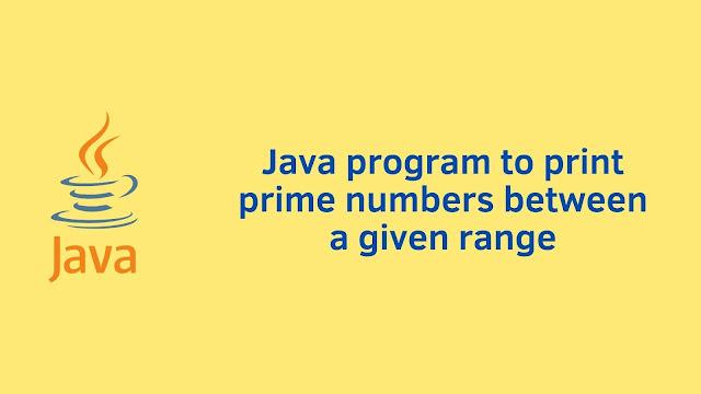 Java program to print prime numbers between given range