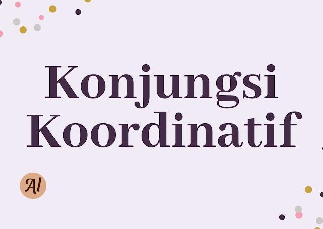 pengertian konjungsi koordinatif, jenis konjungsi intrakalimat, contoh perbedaan koordinatif dan subordinatif
