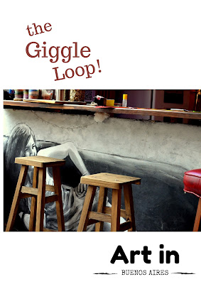 The Giggle Loop! (Art in Buenos Aires)