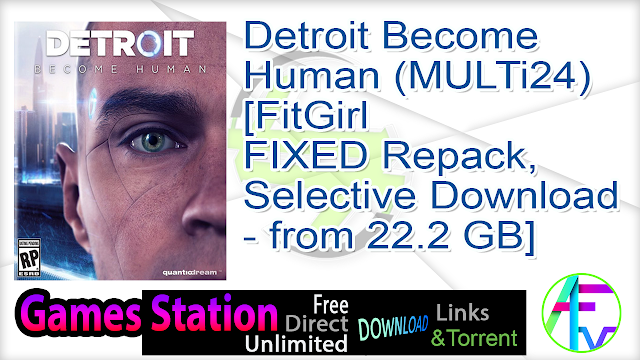 Detroit Become Human (MULTi24) [FitGirl FIXED Repack, Selective Download – from 22.2 GB]