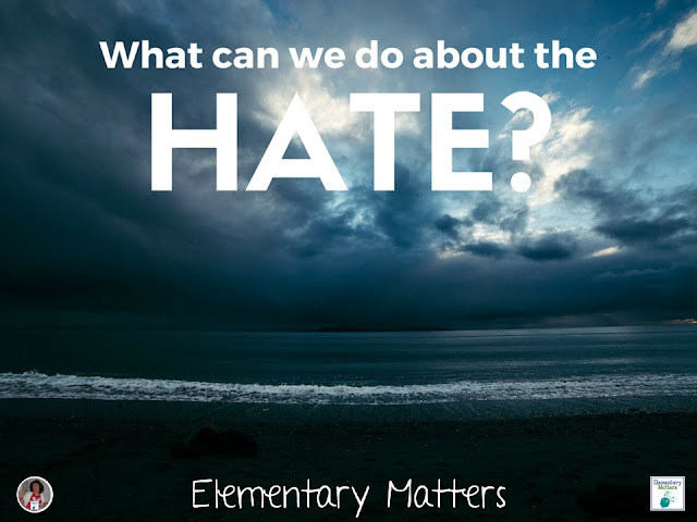 What can we do about the hate? There seems to be a whole lot of hate in our world these days. Here are some suggestions.