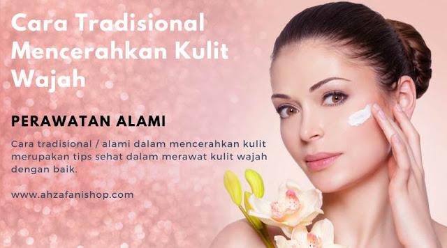 Cara tradisional  alami dalam mencerahkan kulit merupakan tips sehat dalam merawat kulit wajah dengan baik