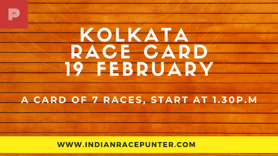 Kolkata Race Card 19 February, India Race Tips by indianracepunter,  Race Cards,