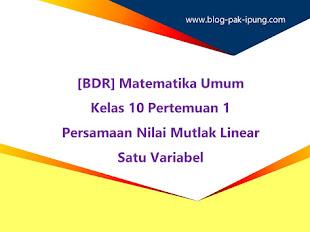 [BDR] Matematika Umum Kelas 10 Pertemuan 1 : Persamaan Nilai Mutlak Linear Satu Variabel