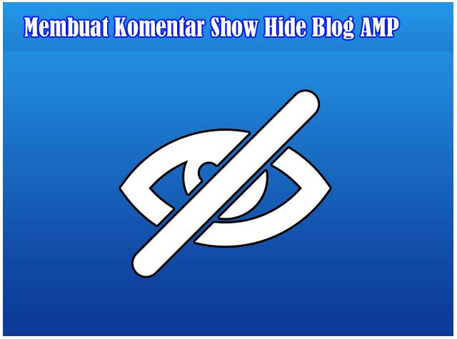 Cara Mudah Membuat dan Memasang Show Hide Komentar Untuk Blog AMP