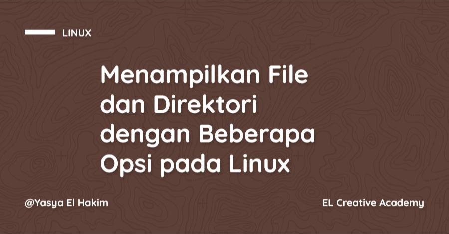 Cara Menampilkan File dan Direktori dengan Beberapa Opsi pada Linux