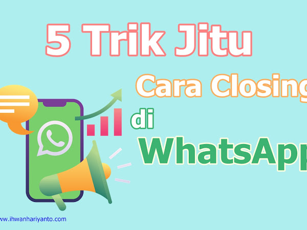 5 Trik Jitu Cara Closing di WhatsApp yang Ampuh untuk Penjualan